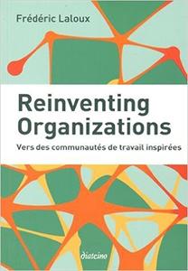 Reinventing Organizations Vers des communautés de travail inspirées.